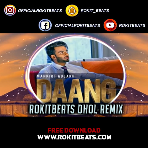 free download Daang - Mankirt Aulakh (dhol Remix) Rokit Beats full mp3 songs